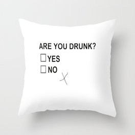 Are You Drunk Throw Pillow