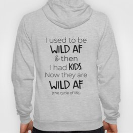 I used to be wild af and then i had kids now they are wild af the cycle of life mom t-shirts Hoody