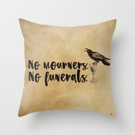 No Mourners, No Funerals [Six of Crows] Throw Pillow