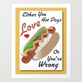Hot Dog Kitchen Graphic Art Poster Either You Love Hot Dogs Or You're Wrong Art Print