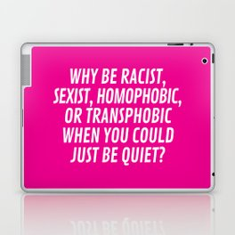 Why Be Racist, Sexist, Homophobic, or Transphobic When You Could Just Be Quiet? (Pink) Laptop & iPad Skin