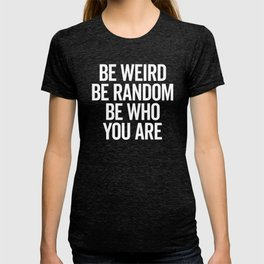 Be Weird & Random Quote T-shirt