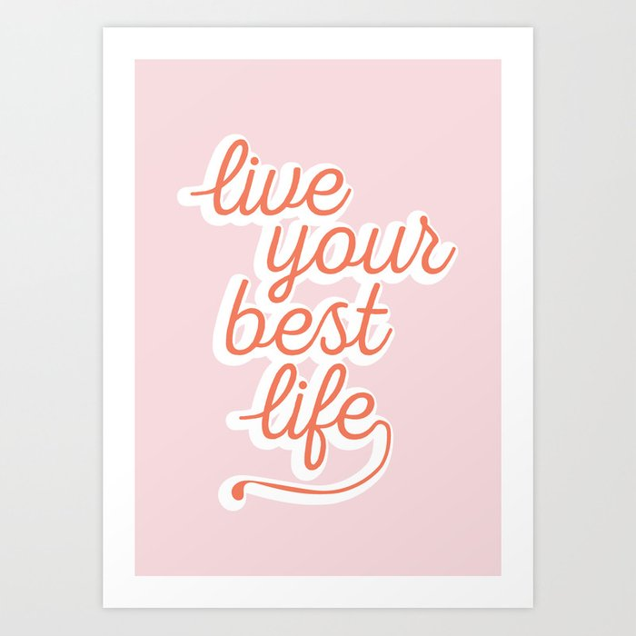 Live Your Best Life Quote Art Print by thenativestate