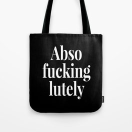 Abso Fucking Lutely Abso-fucking-lutely Absofuckinglutely (Black & White) Tote Bag