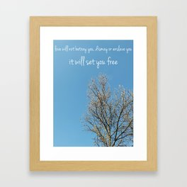 Love will not betray you, dismay or enslave you / It will set you free Framed Art Print
