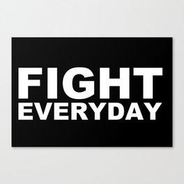 Fight Everyday Canvas Print