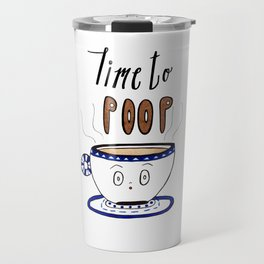 Time to Poop, Illustration, Watercolor, Coffee Art, Hand lettering, Poop Jokes. Travel Mug