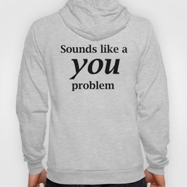 Sounds Like A You Problem - white background Hoody