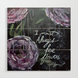I Must Always Have Flowers Monet Wood Wall Art