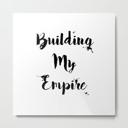Black And White Building My Empire Quote Metal Print