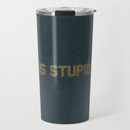 AF Is Stupid AF Travel Mug