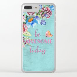 Be awesome today - Roses Flowers and Typography on teal Clear iPhone Case