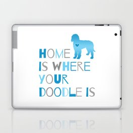 Home is where your Doodle is, Art for the Labradoodle or Goldendoodle dog lover Laptop & iPad Skin
