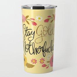 Pretty Sweary- Stay Gold MotherF'er Travel Mug