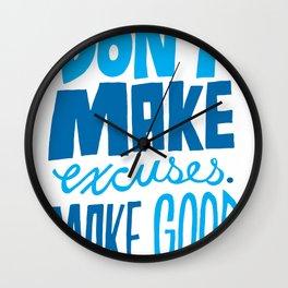 Don't Make Excuses. Make Good. Wall Clock