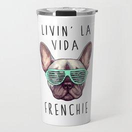 French bulldog - Livin' la vida Frenchie Travel Mug