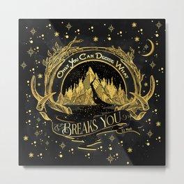 ACOWAR - What Breaks You Metal Print