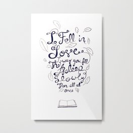 I fell in love the way you fall asleep: slowly, then all at once Metal Print
