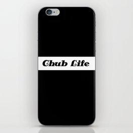 Chub Life. iPhone Skin