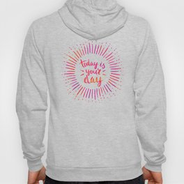 Today is Your Day (PINK) Hoody