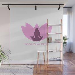 Yoga is my drug Wall Mural