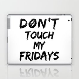 Don't Touch My Fridays Laptop & iPad Skin