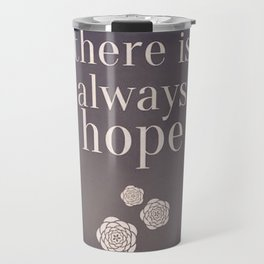There is Always Hope Travel Mug