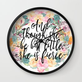 And though she be but little, she is fierce. Wall Clock