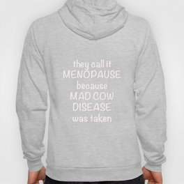 They Call It Menopause Mad Cow Disease was Taken T-Shirt Hoody