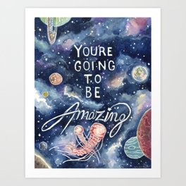you're going to be amazing Art Print
