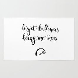 Forget The Flowers Bring Me Tacos Rug