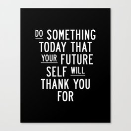 Do Something Today That Your Future Self Will Thank You For Inspirational Life Quote Bedroom Art Canvas Print