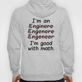 I'm an Engineer I'm Good at Math Hoody