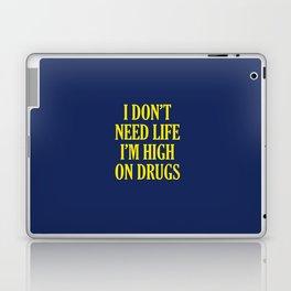 I Don't Need Life I'm High On Drugs Laptop & iPad Skin