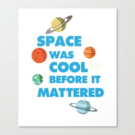 Space was Cool before it Mattered Science T-Shirt Canvas Print