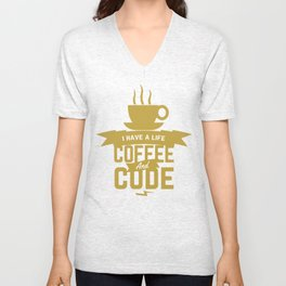 Programmer - Coffee and Code, i have a life Unisex V-Neck