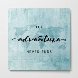 The Adventure Never Ends - Turquoise Map Metal Print