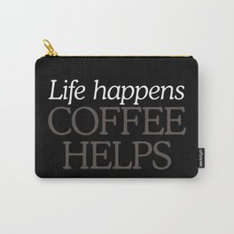 Life Happens, Coffee Helps Carry-All Pouch