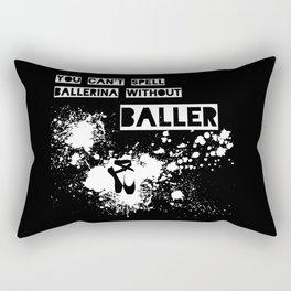 You Can't Spell Ballerina without BALLER Rectangular Pillow