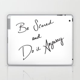 Be Scared and Do It Anyway Laptop & iPad Skin