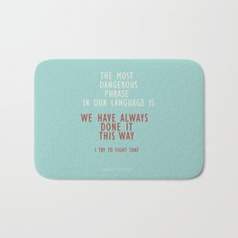 Grace Hopper quote, I alway try to fight that, inspirational, motivational sentence Bath Mat