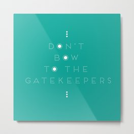 Don't Bow To The Gatekeepers Metal Print