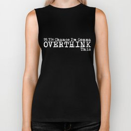 99% Chance I'm Gonna Overthink This... funny, minimalist, black white Biker Tank