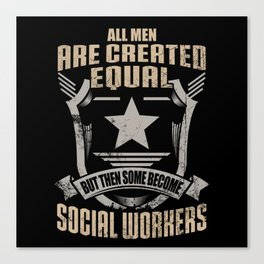 All Men Are Created Equal But Then Some Become Social Workers Canvas Print