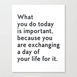 What you do today is important Canvas Print
