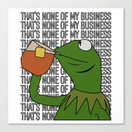 Kermit Inspired Meme King Sipping Tea But That's None of My Business Canvas Print