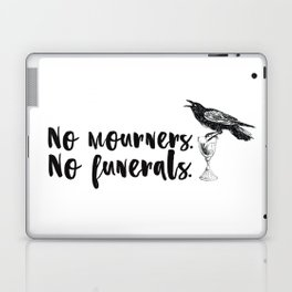 No Mourners, No Funerals [Six of Crows] Laptop & iPad Skin