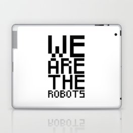 We are the robots Laptop & iPad Skin
