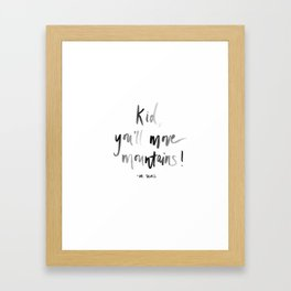 Kid, You'll Move Mountains Watercolor Print Framed Art Print