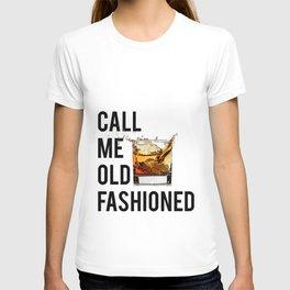 Call Me Old Fashioned Print,BarDecorations,Party Print,Printable Art,Alcohol Gift,Old Fashioned,Home T-shirt